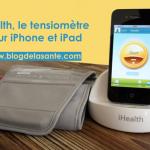 Test de l'iHealth tensiomètre pour iPhone et iPad